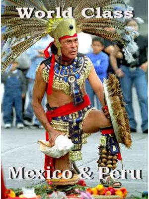 Высший класс. Мексика и Перу / World Class. Mexico & Peru (2010) HDTV