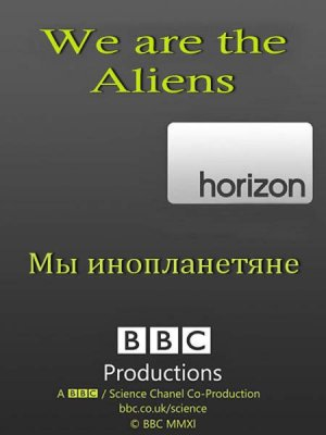 ВВC. Мы инопланетяне / BBC. Horizon. We are the Aliens (2009) SATRip