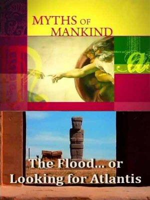 Мифы человечества. Потоп... или в поисках Атлантиды? / Myths of Mankind (2006) SATRip