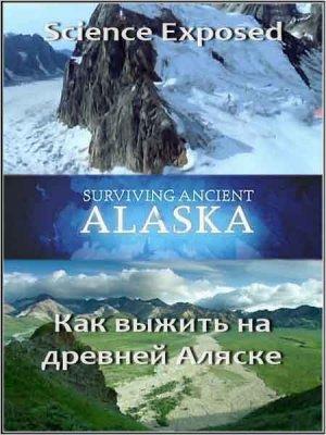 Неразгаданный мир. Как выжить на древней Аляске? / Science Exposed (2011) SATRip